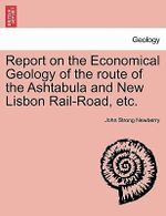 Report on the Economical Geology of the Route of the Ashtabula and New Lisbon Rail-Road, Etc. - John Strong Newberry