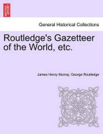Routledge's Gazetteer of the World, Etc. - James Henry Murray