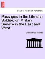 Passages in the Life of a Soldier; Or, Military Service in the East and West. - James Edward Alexander