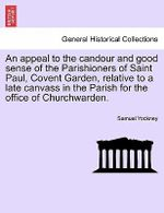 An Appeal to the Candour and Good Sense of the Parishioners of Saint Paul, Covent Garden, Relative to a Late Canvass in the Parish for the Office of Churchwarden. - Samuel Yockney