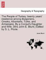 The People of Turkey : Twenty Years' Residence Among Bulgarians, Greeks, Albanians, Turks, and Armenians. by a Consul's Daughter and Wife. [Mrs John E. Blunt.] Edited by S. L. Poole. - Janet Blunt