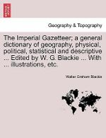 The Imperial Gazetteer; A General Dictionary of Geography, Physical, Political, Statistical and Descriptive ... Edited by W. G. Blackie ... with ... Illustrations, Etc. : Or, Historical and Topographical Notices of Jerusa... - Walter Graham Blackie