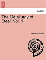 The Metallurgy of Steel. Vol. 1. - Henry Marion Howe