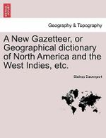 A New Gazetteer, or Geographical Dictionary of North America and the West Indies, Etc. - Bishop Davenport