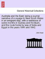 Australia and the East : Being a Journal Narrative of a Voyage to New South Wales in an Emigrant Ship, with a Residence of Some Months in Sydney and the Bush, and the Route Home by Way of India and Egypt in the Years 1841 and 1842. - John Hood