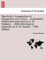 Stanford's Compendium of Geography and Travel ... Australasia. Edited and Extended by A. R. Wallace ... with Ethnological Appendix by A. H. Keane ... Fifth Edition. - Edward Stanford