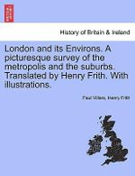 London and Its Environs. a Picturesque Survey of the Metropolis and the Suburbs. Translated by Henry Frith. with Illustrations. : Finest Digital Art in the Known Universe - Paul Villars