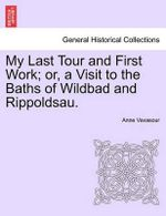 My Last Tour and First Work; Or, a Visit to the Baths of Wildbad and Rippoldsau. - Anne Vavasour