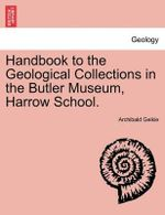 Handbook to the Geological Collections in the Butler Museum, Harrow School. - Archibald Geikie
