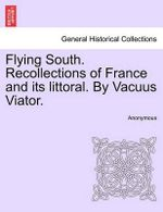Flying South. Recollections of France and Its Littoral. by Vacuus Viator. - Anonymous