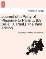 Journal of a Party of Pleasure to Paris ... [By Sir J. D. Paul.] the Third Edition. - Anonymous
