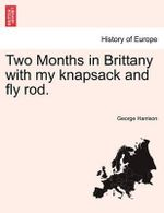 Two Months in Brittany with My Knapsack and Fly Rod. - George Harrison
