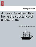 A Tour in Southern Italy : Being the Substance of a Lecture, Etc. - George Andrew Spottiswoode