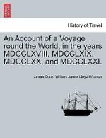 An Account of a Voyage Round the World, in the Years MDCCLXVIII, MDCCLXIX, MDCCLXX, and MDCCLXXI. - James Cook