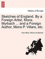 Sketches of England. by a Foreign Artist, Mons. Myrbach ... and a Foreign Author, Mons P. Villars, Etc. - Paul Villars