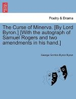 The Curse of Minerva. [By Lord Byron.] [With the Autograph of Samuel Rogers and Two Amendments in His Hand.] - Lord George Gordon Byron