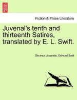 Juvenal's Tenth and Thirteenth Satires, Translated by E. L. Swift. - Decimus Junius Juvenalis Juvenal