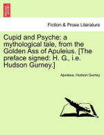 Cupid and Psyche : A Mythological Tale, from the Golden Ass of Apuleius. [The Preface Signed: H. G., i.e. Hudson Gurney.] - Deceased Apuleius