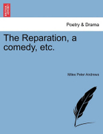 The Reparation, a Comedy, Etc. - Miles Peter Andrews