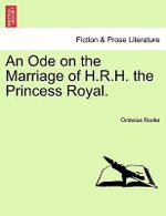 An Ode on the Marriage of H.R.H. the Princess Royal. - Octavius Rooke