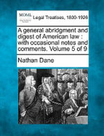 A General Abridgment and Digest of American Law : With Occasional Notes and Comments. Volume 5 of 9 - Nathan Dane