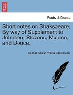 Short Notes on Shakspeare. by Way of Supplement to Johnson, Stevens, Malone, and Douce. - Stephen Weston