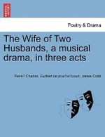 The Wife of Two Husbands, a Musical Drama, in Three Acts - Rene Char Guilbert De Pixe Re Court