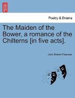 The Maiden of the Bower, a Romance of the Chilterns [In Five Acts]. : Stories of the Great Operas - John Robert Freeman