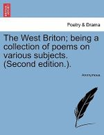 The West Briton; Being a Collection of Poems on Various Subjects. (Second Edition.). - Anonymous