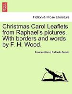 Christmas Carol Leaflets from Raphael's Pictures. with Borders and Words by F. H. Wood. - Frances Wood