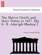 The Native Chiefs and Their States in 1877. [By G. R. Aberigh-MacKay.] - George Aberigh MacKay