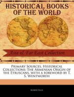Primary Sources, Historical Collections : The Armenian Origin of the Etruscans, with a Foreword by T. S. Wentworth - Robert Ellis