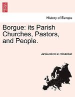 Borgue : Its Parish Churches, Pastors, and People. - James Bell D D Henderson