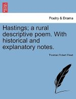 Hastings; A Rural Descriptive Poem. with Historical and Explanatory Notes. - Thomas Robert Reed