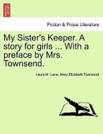 My Sister's Keeper. a Story for Girls ... with a Preface by Mrs. Townsend. - Laura M Lane