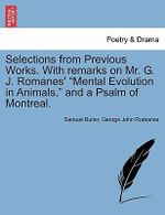 Selections from Previous Works. with Remarks on Mr. G. J. Romanes'