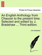 An English Anthology from Chaucer to the Present Time. Selected and Edited by J. Bradshaw ... Third Edition. - John Bradshaw