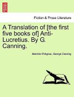 A Translation of [The First Five Books Of] Anti-Lucretius. by G. Canning. - Melchior Polignac