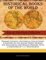 Primary Sources, Historical Collections : A History of the Jewish People During the Maccabean and Roman Periods, with a Foreword by T. S. Wentworth - James Stevenson Riggs