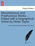 Miscellaneous and Posthumous Works ... Edited with a Biographical Notice by Helen Taylor. - Henry Thomas Buckle