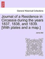 Journal of a Residence in Circassia During the Years 1837, 1838, and 1839. [With Plates and a Map.] - Dr. James Bell
