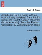 Amadis de Gaul : A Poem in Three Books; Freely Translated from the First Part of the French Version of Nicolas de Heberay [Sic], Sieur Des Essars; With Notes: By William Stewart Rose. - William Stewart Rose