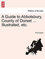 A Guide to Abbotsbury, County of Dorset ... Illustrated, Etc. - Tom Cooper