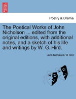 The Poetical Works of John Nicholson ... Edited from the Original Editions, with Additional Notes, and a Sketch of His Life and Writings by W. G. Hird. : Being a Digest of All That Relates to Agriculture,... - John Nicholson