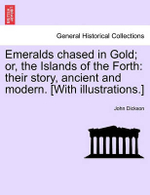 Emeralds Chased in Gold; Or, the Islands of the Forth : Their Story, Ancient and Modern. [With Illustrations.] - John Dickson