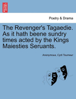 The Revenger's Tagaedie. as It Hath Beene Sundry Times Acted by the Kings Maiesties Seruants. - Anonymous