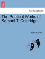 The Poetical Works of Samuel T. Coleridge. - Samuel Coleridge