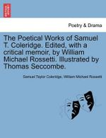 The Poetical Works of Samuel T. Coleridge. Edited, with a Critical Memoir, by William Michael Rossetti. Illustrated by Thomas Seccombe. - Samuel Taylor Coleridge