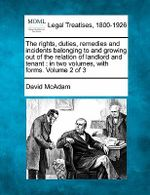 The Rights, Duties, Remedies and Incidents Belonging to and Growing Out of the Relation of Landlord and Tenant : In Two Volumes, with Forms. Volume 2 of 3 - David McAdam