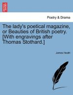 The Lady's Poetical Magazine, or Beauties of British Poetry. [With Engravings After Thomas Stothard.] - James Heath